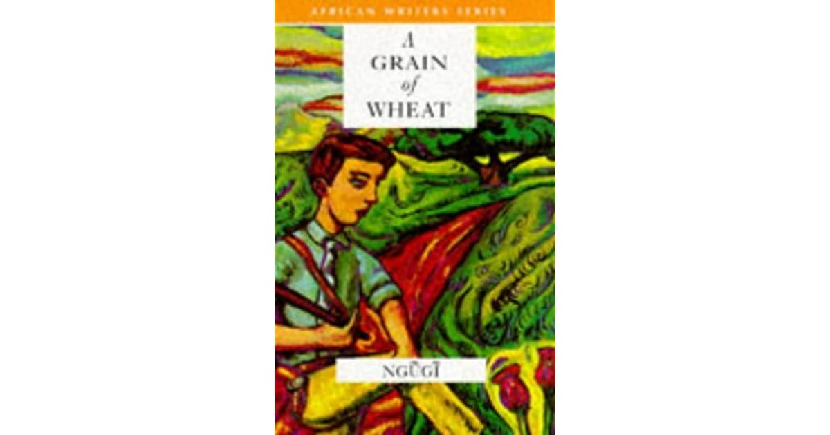 grain wheat ngugi wa thiong o 1 A grain of wheat (1967) by ngugi wa thiong'o digitalized by revsocialist for socialiststories author: revolution created date: 4/25/2010 4:17:47 pm.