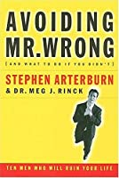 Avoiding Mr. Wrong  (And What To Do If You Didn't): Ten Men Who Will Ruin Your Life
