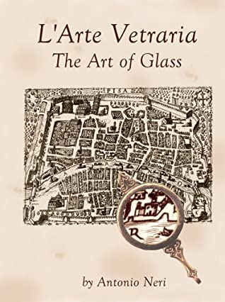 L'arte Vetraria The Art Of Glass By Antonio Neri, Vol. II Translated & Annotated By Paul Engle