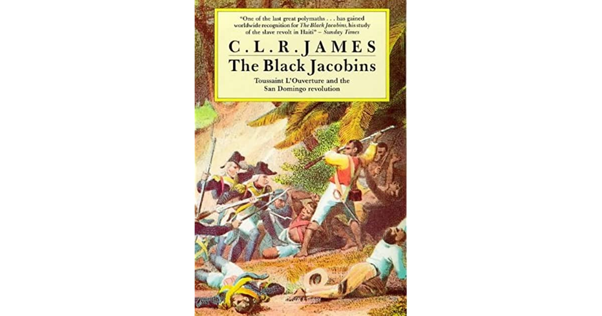 """clr james black jacobins a response In 1938 james wrote yet another brilliant book, """"the black jacobins: toussaint l'ouverture and the san domingo revolution"""" which was a fine historic account on the haitian revolution, which later became the founding base guiding book that sowed the seeds in the study of the african diaspora."""