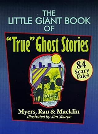 """The Little Giant® Book of """"True"""" Ghost Stories: 84 Scary Tales"""