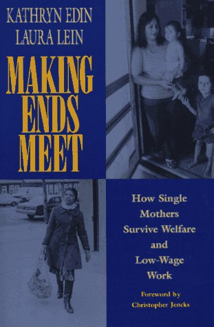 Making Ends Meet: How Single Mothers Survive Welfare and Low-Wage Work