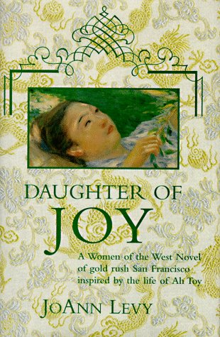 Daughter Of Joy: A Novel Of Gold Rush California by JoAnn Levy