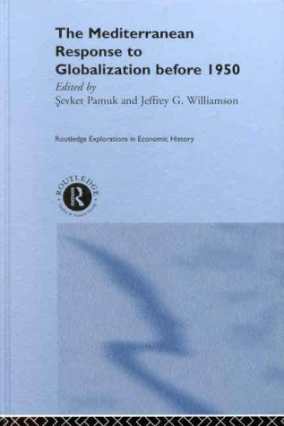 The Mediterranean Response to Globalization before 1950 (Routledge Explorations in Economic History)