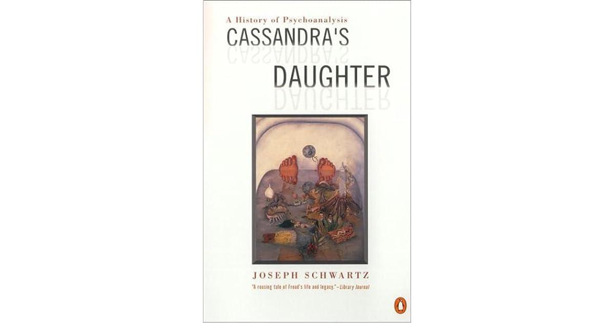 Cassandras Daughter: A History of Psychoanalysis