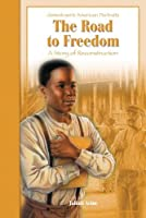 The Road to Freedom: A Story of the Reconstruction