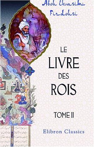 Le Livre Des Rois Traduit Et Commente Par Jules Mohl Tome