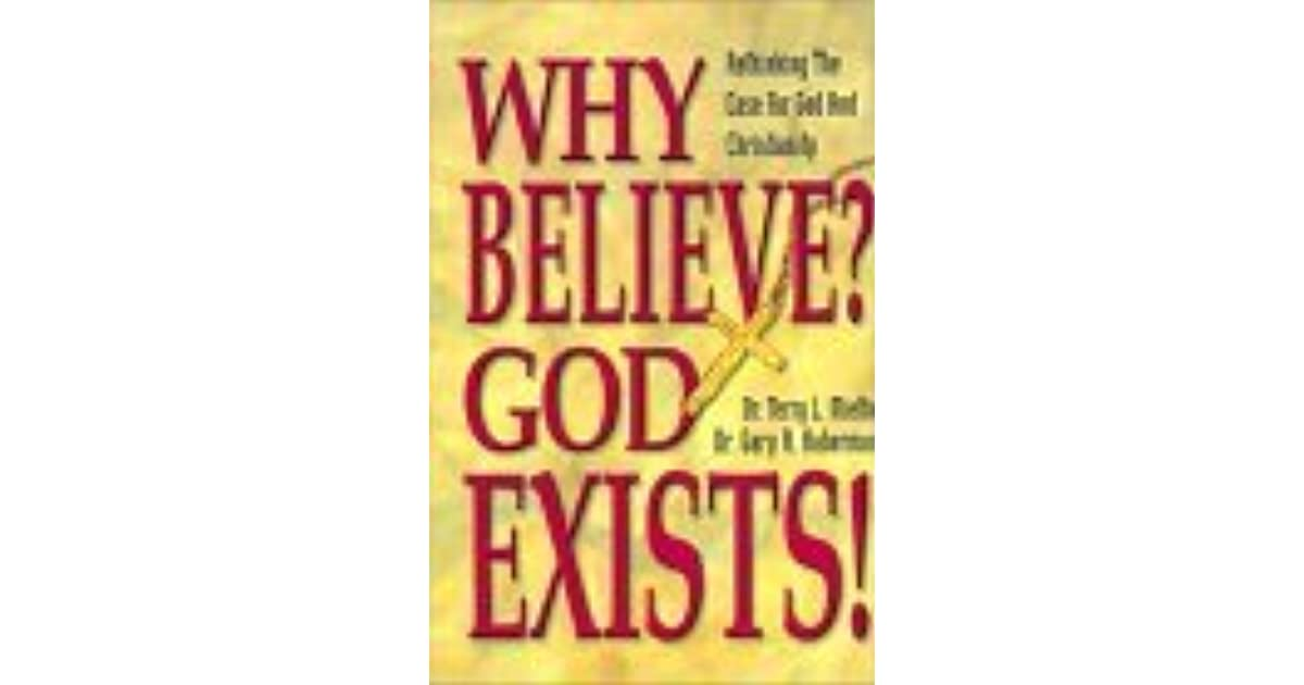 Why Believe God Exists Rethinking The Case For God And