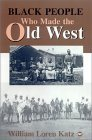 Black People Who Made the Old West by William Loren Katz