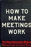 How to Make Meetings Work: The New Interaction Method