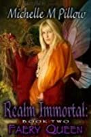 Faery Queen (Realm Immortal, #2)