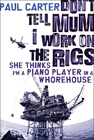 Don't Tell Mum I Work on the Rigs, She Thinks I'm a Piano Player in a Whorehouse