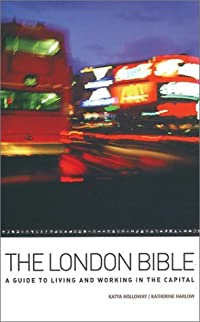 The London Bible: A Guide To Living And Working In The Capital (Travel)