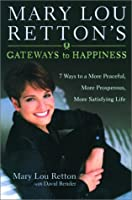 Mary Lou Retton's Gateways To Happiness : 7 Ways to a More Peaceful, More Prosperous, More Satisfying Life