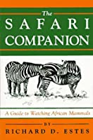 The Safari Companion: A Guide to Watching African Mammals: Including Hoofed Mammals, Carnivores, and Primates