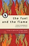 The Fuel and the Flame: 10 Keys to Ignite Your College Campus for Jesus Christ