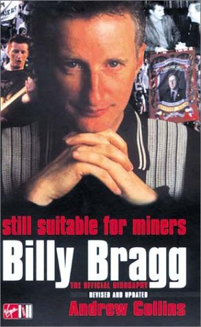 Billy Bragg: Still Suitable for Miners: The Official Biography