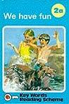 We Have Fun (Ladybird Key Words Reading Scheme, Book 2a)