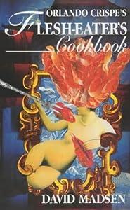 Orlando Crispe's Flesh-Eater's Cookbook