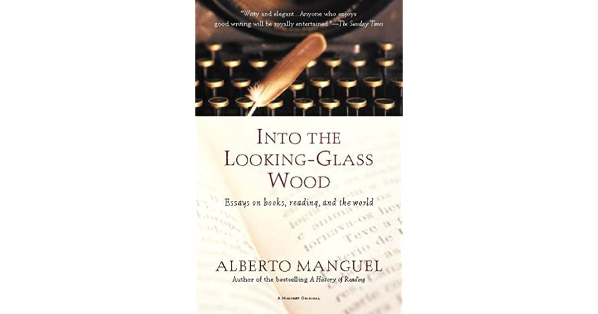 Literature Review Buy Into The Lookingglass Wood Essays On Books Reading And The World By  Alberto Manguel Fifth Business Essay also Terrorism Essay In English Into The Lookingglass Wood Essays On Books Reading And The World  Do My Video Assignment For Me