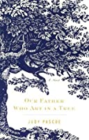 Our Father Who Art in a Tree: A Novel