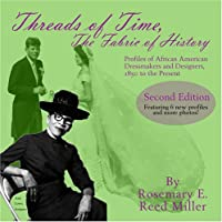 Threads Of Time, The Fabric Of History: Profiles Of African American Dressmakers And Designers, 1850 2003