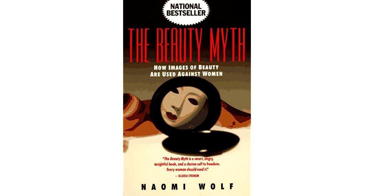 a description of an ideal woman in the beauty myth how images of beauty are used against women by na The beauty myth: how images of beauty are used against and how much this ideal image is costing women addresses the beauty myth for both men and woman.
