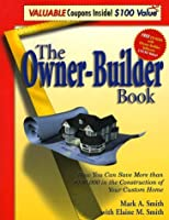 The Owner-Builder Book : How You Can Save More than $100,000 in the Construction of Your Custom Home