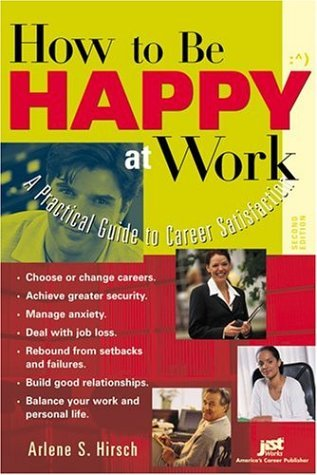 How To Be Happy At Work - A Practical Guide To Career Satisfaction - Arlene S