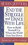 End The Struggle And Dance With Life: How To Build Yourself Up When The World Gets You Down