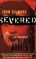 "Severed: The True Story Of The "" Black Dahlia "" Murder"