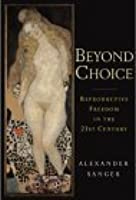 Beyond Choice: Reproductive Freedom In The 21st Century