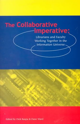 The Collaborative Imperative: Librarians and Faculty Working Together in the Information Universe