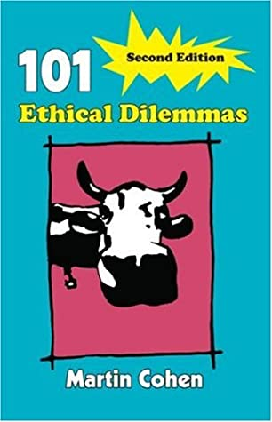 101 Ethical Dilemmas by Martin Cohen