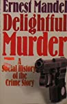 Delightful Murder: A Social History of the Crime Story