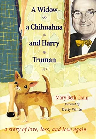 A Widow, a Chihuahua, and Harry Truman: A Story of Love, Loss, and Love Again