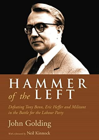Hammer of the Left: Defeating Tony Benn, Eric Heffer and Militant in the Battle for the Labour Party