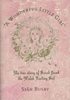 A Wonderful Little Girl: The True Story of Sarah Jacob the Welsh Fasting Girl
