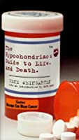 The Hypochondriac's Guide To Life And Death
