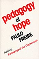 Pedagogy of Hope: Reliving Pegagogy of the Oppressed