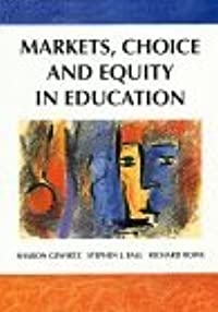 Markets, Choice and Equity in Education