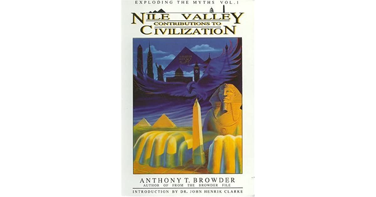 Nile Valley Contributions to Civilization: Exploding the Myths by