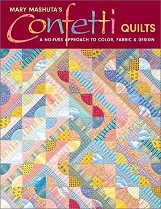 Confetti Quilts: A No-Fuss Approach to Color, Fabric and Design by