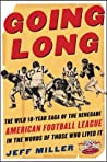 Going Long: The Wild Ten-Year Saga of the Renegade American Football League in the Words of Those Who Lived