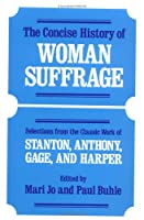 CONCISE HIST OF WOMEN: Selections from the Classic Work of Stanton, Anthony, Gage, and Harper.
