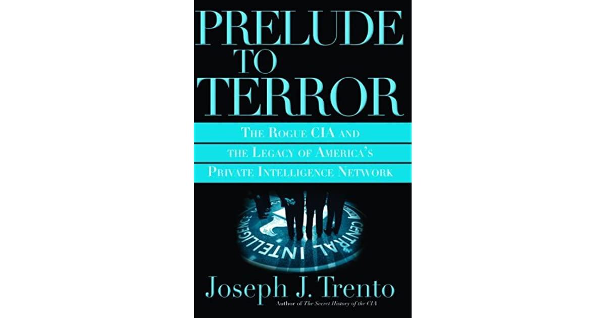 Prelude to terror the rogue cia the legacy of americas private prelude to terror the rogue cia the legacy of americas private intelligence network the compromising of american intelligence by joseph j trento fandeluxe Image collections