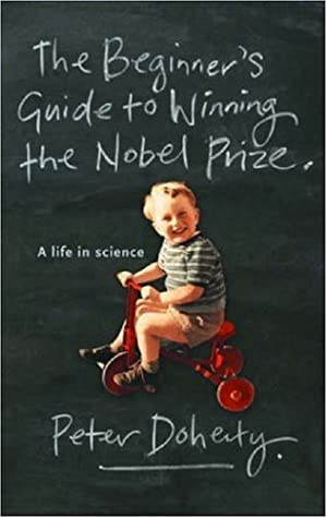 [PDF / Epub] ⚣ A Beginner's Guide to Winning the Nobel Prize ✈ Peter C. Doherty – Sunkgirls.info
