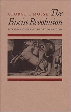 The Fascist Revolution: Toward a General Theory of Fascism