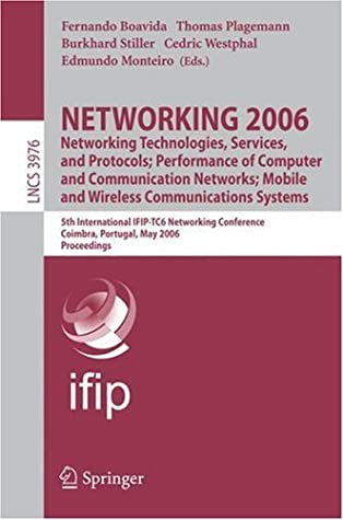Networking 2006. Networking Technologies, Services, Protocols; Performance Of Computer And Communication Networks; Mobile And Wireless Communications ... (Lecture Notes In Computer Science)