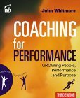 Coaching for Performance: GROWing Human Potential and Purpose - the Principles and Practice of Coaching and Leadership (People Skills for Professionals)